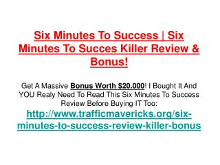 Six Minutes To Success | Six Minutes To Success Review and B