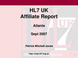 HL7 UK Affiliate Report Atlanta  Sept 2007