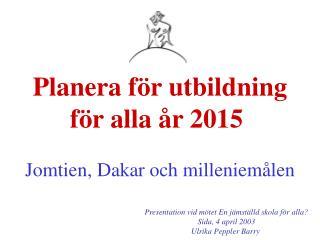 Planera för utbildning för alla år 2015 Jomtien, Dakar och milleniemålen