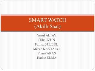 SMART  WATCH (Akıllı Saat)