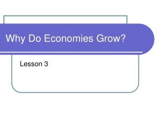 Why Do Economies Grow