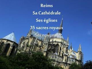 Reims  Sa Cath�drale Ses �glises 35 sacres royaux  Ses environs