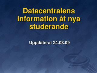 Datacentralens information �t nya studerande