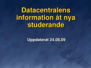 Datacentralens information åt nya studerande