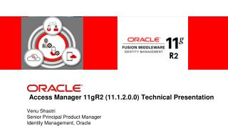 Access Manager 11gR2 (11.1.2.0.0) Technical Presentation