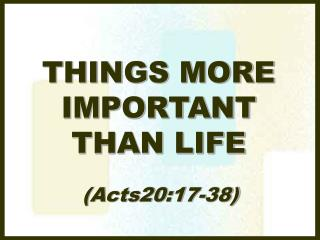 THINGS MORE IMPORTANT THAN LIFE