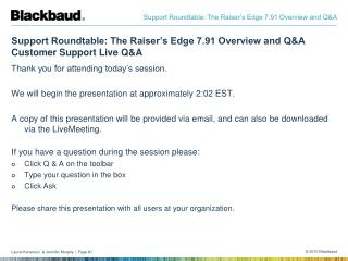 Support Roundtable: The Raiser s Edge 7.91 Overview and QA Customer Support Live QA