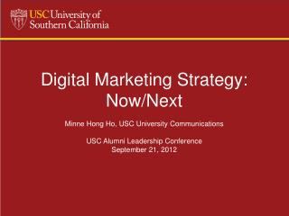 Digital Marketing Strategy: Now/Next Minne Hong Ho, USC University Communications