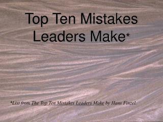 Top Ten Mistakes Leaders Make *
