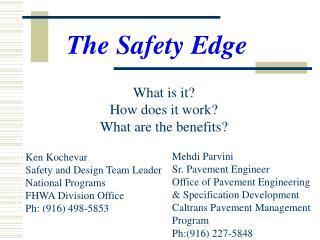 Ken Kochevar FHWA Division Office Safety and Design Team Leader Ph: 916 498-5853