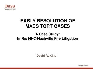 EARLY RESOLUTION OF MASS TORT CASES A Case Study: In Re: NHC-Nashville Fire Litigation