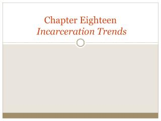 Chapter Eighteen  Incarceration Trends