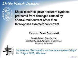 Presenter:  Daniel Czarkowski Polski Rejestr Statków S.A. Electrical and Automation Department
