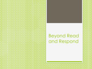 Beyond Read and Respond