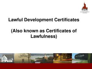Lawful Development Certificates (Also known as Certificates of Lawfulness)