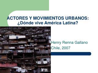ACTORES Y MOVIMIENTOS URBANOS: ¿Dónde vive América Latina?