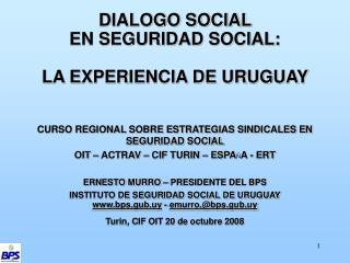 DIALOGO SOCIAL  EN SEGURIDAD SOCIAL:  LA EXPERIENCIA DE URUGUAY