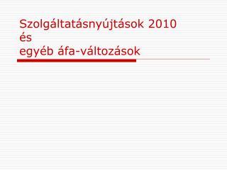 Szolgáltatásnyújtások 2010 és egyéb áfa-változások