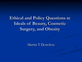 Ethical and Policy Questions re Ideals of Beauty, Cosmetic Surgery, and Obesity