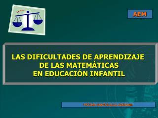 LAS DIFICULTADES DE APRENDIZAJE  DE LAS MATEMÁTICAS EN EDUCACIÓN INFANTIL