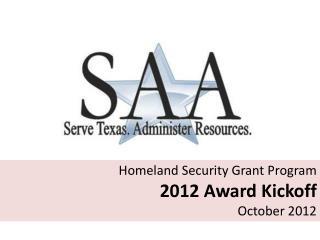 Homeland Security Grant Program   2012 Award Kickoff October 2012