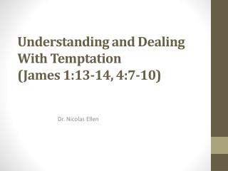 Understanding and Dealing With Temptation (James 1:13-14,  4:7-10)
