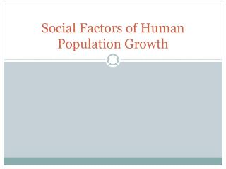 Social Factors of  Human Population Growth