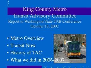 Metro Overview Transit Now History of TAC What we did in 2006-2007