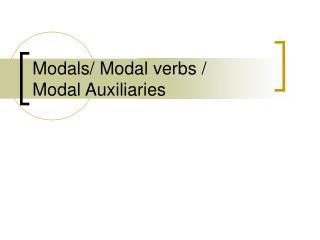 Modals/ Modal verbs /  Modal Auxiliaries