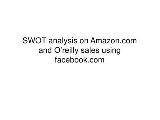 SWOT analysis on Amazon and O'reilly sales using facebook