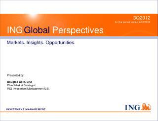 Presented by: Douglas Coté, CFA Chief Market Strategist ING Investment Management U.S.