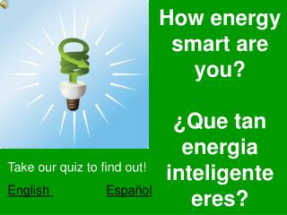 How energy smart are you? ¿ Que tan energia inteligente eres?