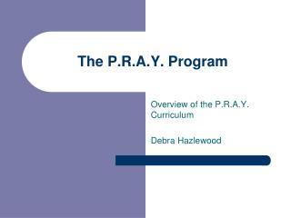 The P.R.A.Y. Program