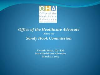 Office of the Healthcare Advocate Before the Sandy Hook Commission
