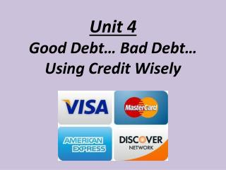 Unit 4 Good Debt… Bad Debt… Using Credit Wisely