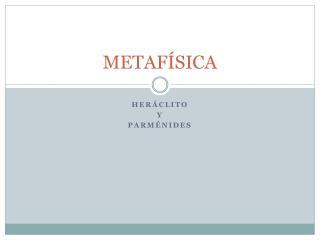 Metaf??sica - Parm??nides y Her??clito