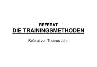 REFERAT DIE TRAININGSMETHODEN
