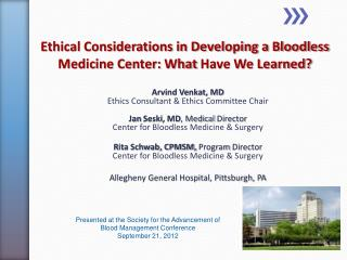 Ethical Considerations in Developing a Bloodless Medicine Center:  What  Have We Learned?
