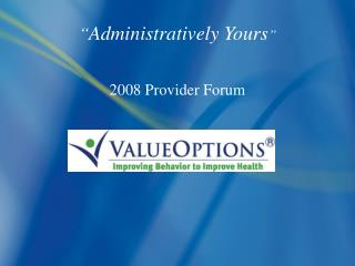 """"""" Administratively Yours """" 2008 Provider Forum"""