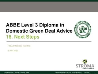 ABBE Level 3 Diploma in Domestic Green Deal  Advice 16. Next Steps