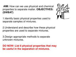 AIM:  How can we use physical and chemical properties to separate matter.  OBJECTIVES: (SWBAT)