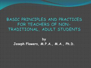BASIC PRINCIPLES AND PRACTICES FOR TEACHERS OF NON-TRADITIONAL, ADULT STUDENTS