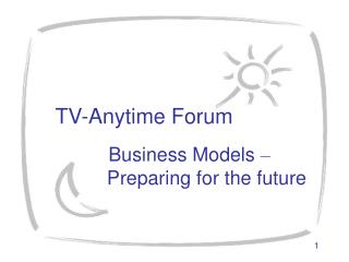 TV-Anytime Forum Business Models  –    			 Preparing for the future