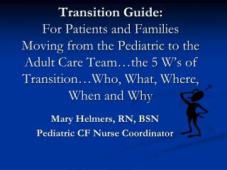 Mary Helmers, RN, BSN  Pediatric CF Nurse Coordinator