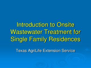 Introduction to Onsite Wastewater Treatment for Single Family Residences