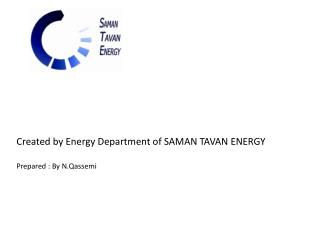 Created by Energy Department of SAMAN TAVAN ENERGY Prepared : By  N.Qassemi