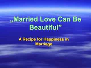 """""""Married Love Can Be Beautiful"""""""