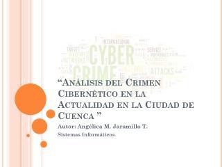 """""""Análisis del Crimen Cibernético en la Actualidad en la Ciudad de Cuenca """""""