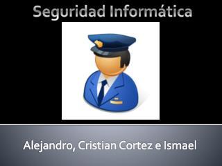 Alejandro,  Cristian Cortez e Ismael