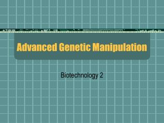 Advanced Genetic Manipulation